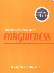 Wisdom FOr Life: The Healing Power of Forgiveness   -     By: George Foster