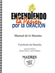 Encendiendo la Pasión por la Oración Manual  de la Maestra (Igniting a Passion to Pray - Teacher Manual)  -     By: Fern Nichols, Marlae Gritter, Janice Oldham