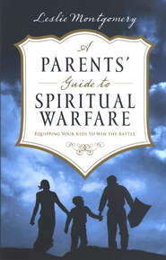A Parents' Guide to Spiritual Warfare  -              By: Leslie Montgomery
