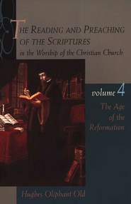 The Reading & Preaching of the Scriptures Series: The Age of the Reformation, Volume 4  -              By: Hughes Oliphant Old