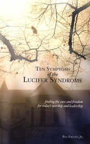 Ten Symptoms of the Lucifer Syndrome: Finding the Cure and Freedom for Today's Worship and Leadership  -     By: Bill Faught Jr.