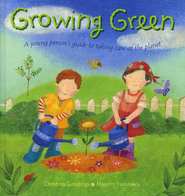 Growing Green: A Young Person's Guide to Taking Care of the Planet  -     By: Christina Goodings     Illustrated By: Masumi Furukawa