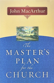 The Master's Plan for the Church  -              By: John MacArthur