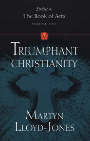 Triumphant Christianity, Volume 5: Studies in the Book of Acts  -     By: D. Martyn Lloyd-Jones