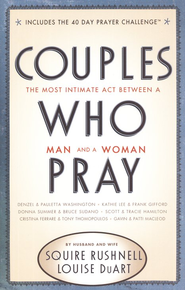 Couples Who Pray: The Most Intimate Act Between a Man and a Woman - eBook  -     By: Squire Rushnell, Louise DuArt