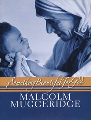 Something Beautiful for God  -     By: Malcolm Muggeridge