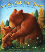 Are You Sad, Little Bear? A Book About Learning to Say Goodbye  -              By: Rachel Rivett