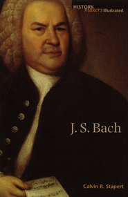 History Makers Illustrated: J. S. Bach   -              By: Calvin Stapert