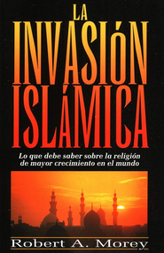 La Invasi&#243n Isl&#225mica  (The Islamic Invasion)  -     By: Robert Morey