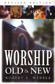 Worship, Old & New, Revised   -     By: Robert E. Webber