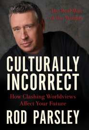 Culturally Incorrect: How Clashing Worldviews Affect Your Future - eBook  -     By: Rod Parsley