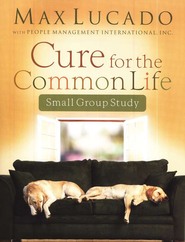 Cure for the Common Life Small Group Study - eBook  -     By: Max Lucado