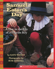 Samuel Eaton's Day: A Day In The Life Of A Pilgrim Boy  -     By: Kate Waters     Illustrated By: Russ Kendall