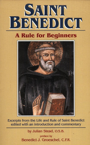 Saint Benedict - A Rule for Beginners                  -     By: Julian Stead, Benedict Groeschel