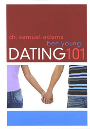 Dating 101 - eBook  -     By: Ben Young, Dr. Samuel Adams