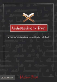 Understanding the Koran: A Quick Christian Guide to the Muslim Holy Book  -     By: Mateen Elass