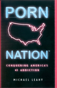 Porn Nation: Conquering America's #1 Addiction  -              By: Michael Leahy