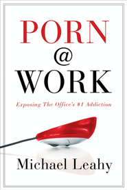 Porn @ Work: Exposing the Office's #1 Addiction  -              By: Michael Leahy