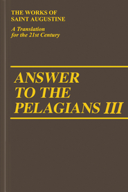 Answer to the Pelagians III (Works of Saint Augustine)  -     By: Saint Augustine