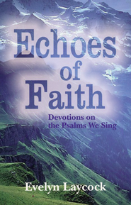 Echoes of Faith: Devotions on the Psalms We Sing  -     By: Evelyn Laycock