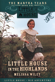 Little House in the Highlands, The Martha Years #1   -     By: Melissa Wiley