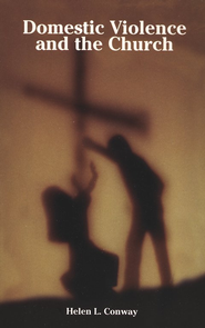 Domestic Violence and the Church   -              By: Helen Conway