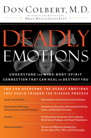 Deadly Emotions: Understand the Mind-Body-Spirit Connection That Can Heal or Destroy You - eBook  -     By: Don Colbert M.D.