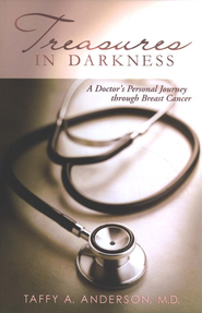 Treasures in Darkness: A Doctor's Personal Journey Through Breast Cancer  -     By: Taffy A. Anderson M.D.