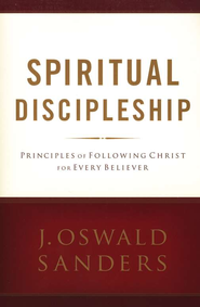 Spiritual Discipleship: Principles of Following Christ for Every Believer  -     By: J. Oswald Sanders
