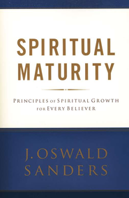 Spiritual Maturity: Principles of Spiritual Growth for Every Believer  -     By: J. Oswald Sanders