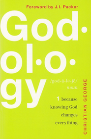 Godology: Because Knowing God Changes Everything  -     By: Christian George