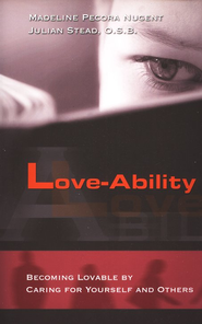 Love-Ability: Becoming Lovable by Caring for Yourself and Others  -     By: Madeline Pecora Nugent, Julian Stead