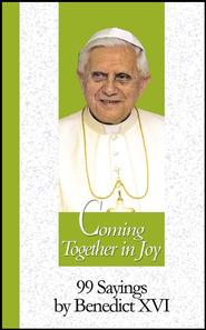 Coming Together in Joy: 99 Sayings by Benedict XVI  -