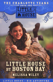 Little House by Boston Bay, The Charlotte Years #1   -     By: Melissa Wiley