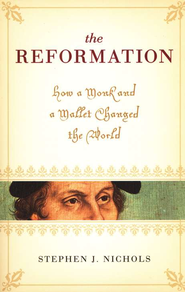 The Reformation: How a Monk and a Mallet Changed the World  -     By: Stephen J. Nichols