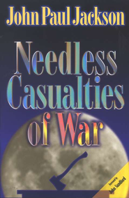 Needless Casualties of War   -     By: John Paul Jackson