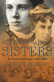 Southern Baptist Sisters: In Search of Status,  1845-2000  -     By: David Morgan