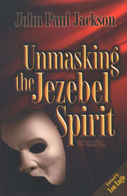 Unmasking the Jezebel Spirit   -     By: John Paul Jackson