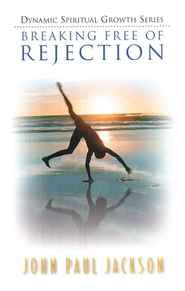 Breaking Free of Rejection   -              By: John Paul Jackson