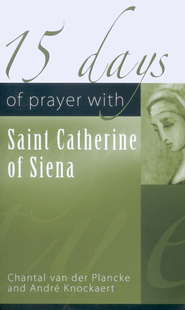 15 Days of Prayer with Saint Catherine of Siena  -     By: Chantal Van der Plancke, Andre Knockaert