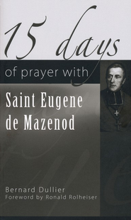 15 Days of Prayer with Saint Eugene de Mazenod  -              By: Bernard Dullier, Ronald Rolheiser