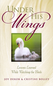 Under His Wings  -     By: Joy DeKok, Cristine Bolley