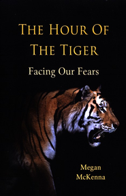 The Hour of The Tiger: Facing Our Fears  -     By: Megan McKenna