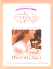 And the Bride Wore White: Seven Secrets to Sexual Purity, Leader's Guide  -     By: Dannah Gresh