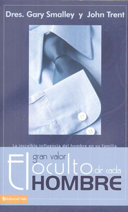 El Valor Escondido de Cada Hombre  (The Hidden Value of a Man)  -              By: Dr. Gary Smalley
