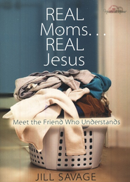 Real Moms... Real Jesus: Meet the Friend Who Understands  -     By: Jill Savage