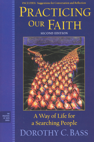Practicing Our Faith: A Way of Life for a Searching People, Second Edition  -     Edited By: Dorothy C. Bass     By: Edited by Dorothy C. Bass