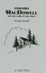 Edward MacDowell and His Cabin in the Pines  Study Guide  -