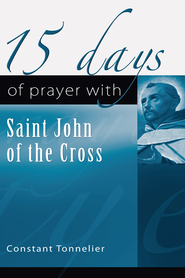 15 Days of Prayer with Saint John of the Cross  -              By: Constant Tonnelier