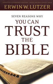 Seven Reasons Why You Can Trust the Bible  -     By: Erwin W. Lutzer